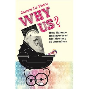"Review: ""Why Us? How science rediscovered the mystery of ourselves"" by James Le Fanu"