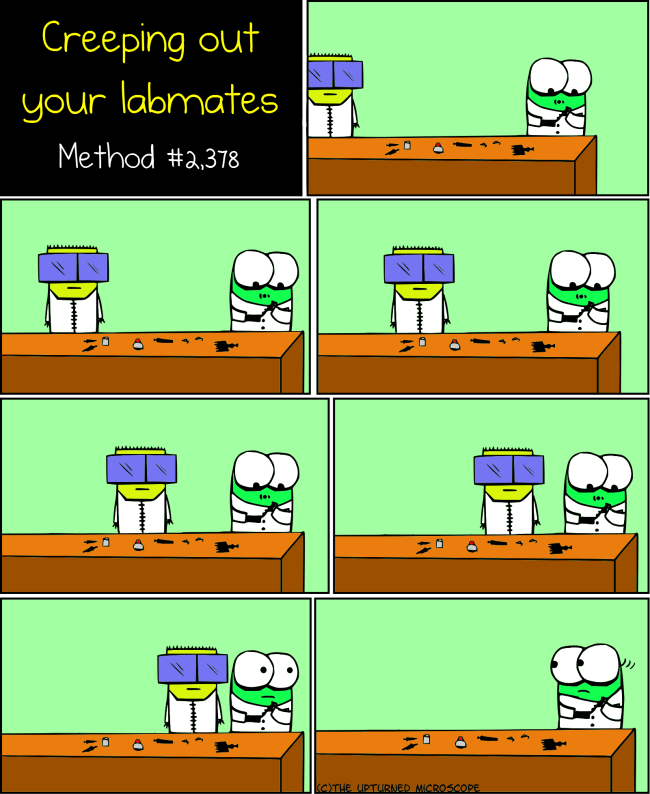 Creeping out your labmates 6